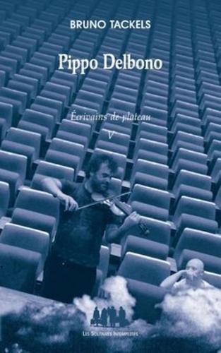 Bruno Tackels - Ecrivains de plateau - Tome 5, Pippo Delbono.