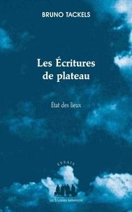 Bruno Tackels - Les écritures de plateau - Etat des lieux.