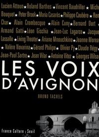 Bruno Tackels - Les voix d'Avignon - (1947-2007) Soixante ans d'archives, lettres, documents et inédits. 1 CD audio