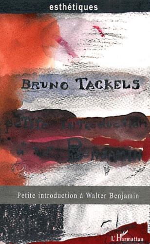 Bruno Tackels - Petite introduction à Walter Benjamin.