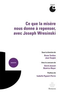 Bruno Tardieu et Jean Tonglet - Ce que la misère nous donne à repenser, avec Joseph Wresinski.