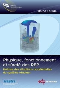 Physique, fonctionnement et sûreté des REP- Maîtrise des situations accidentelles du système réacteur - Bruno Tarride |