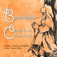 Bruno Tellier et François Mengelatte - Bernadette - Croquis de vie, Chemin de foi.