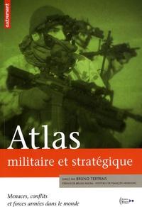 Bruno Tertrais - Atlas militaire et stratégique - Menaces, conflits et forces armées dans le monde.