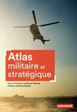 Bruno Tertrais - Atlas militaire et stratégique.