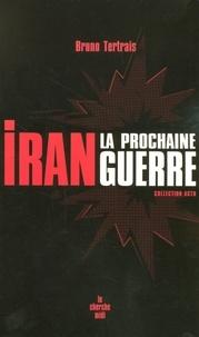 Bruno Tertrais - Iran : la prochaine guerre.