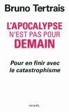Bruno Tertrais - L'apocalypse n'est pas pour demain - Pour en finir avec le catastrophisme.