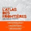 Bruno Tertrais et Delphine Papin - L'Atlas des frontières - Murs, conflits, migrations.