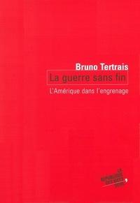Bruno Tertrais - La guerre sans fin - L'Amérique dans l'engrenage.