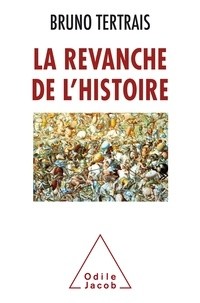 Bruno Tertrais - La Revanche de l'Histoire - Comment le passé change le monde.