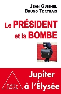 Bruno Tertrais et Jean Guisnel - Le Président et la Bombe - Jupiter à l'Elysée.