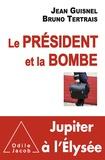 Bruno Tertrais et Jean Guisnel - Le président et la Bombe.