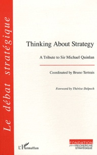 Bruno Tertrais - Thinking about strategy - A tribute to Sir Michael Quinlan.