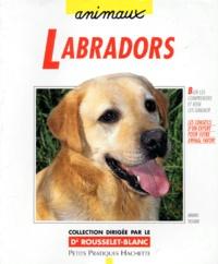 Bruno Tessier - Labradors - Bien les comprendre et bien les soigner, les conseils d'un expert pour votre animal favori.