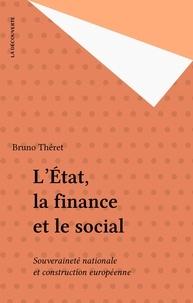 Bruno Théret - L'Etat, la finance et le social - Souveraineté nationale et construction européenne.