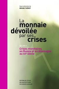 Bruno Théret - La monnaie dévoilée par ses crises - Volume 2, Crises monétaires en Russie et en Allemagne au XXe siècle.