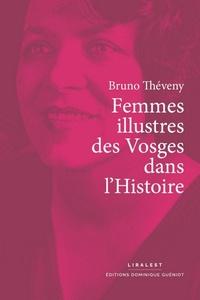 Bruno Théveny - Femmes illustres des Vosges dans l'Histoire.