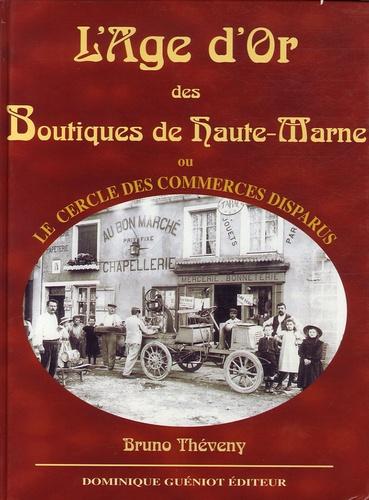 Bruno Théveny - L'Age d'Or des boutiques de Haute-Marne ou le Cercle des commerçants disparus.
