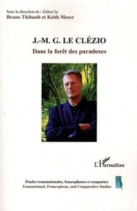 Bruno Thibault et Keith Moser - J.-M. G Le Clézio - Dans la forêt des paradoxes.