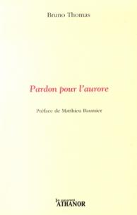 Bruno Thomas - Pardon pour l'aurore.
