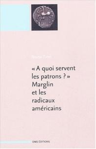 A quoi servent les patrons ? Marglin et les radicaux américains suivi de A quoi servent les patrons ? Origines et fonctions d ela hiérarchie dans la production capitaliste.pdf