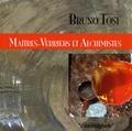 Bruno Tosi - Maîtres-verriers et alchimistes - De l'alchimie du verre et du verre alchimique.