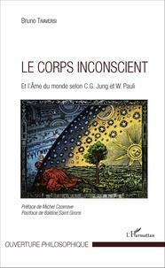 Bruno Traversi - Le corps inconscient - Et l'âme du monde selon Jung et Pauli.