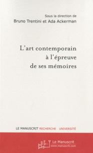 Bruno Trentini et Ada Ackerman - L'art contemporain à l'épreuve de ses mémoires - Modalités de conservation et de diffusion.