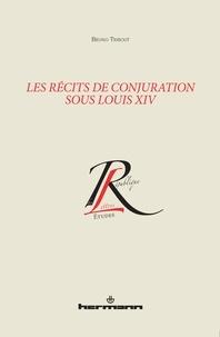 Bruno Tribout - Les récits de conjuration sous Louis XIV.