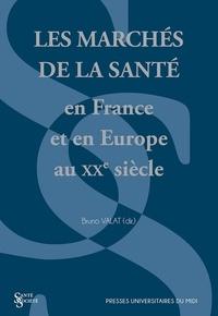 Bruno Valat - Les marchés de la santé en France et en Europe au XXe siècle.