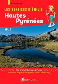 Bruno Valcke - Les sentiers d'Emilie dans les Hautes-Pyrénées - Volume 2, 25 promenades pour tous autour de Bagnères-de-Bigorre, Arreau, Saint-Lary.
