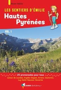 Bruno Valcke - Les sentiers d'Emilie Hautes-Pyrénées - Tome 1, Lourdes, Gavarnie. 25 promenades pour tous.