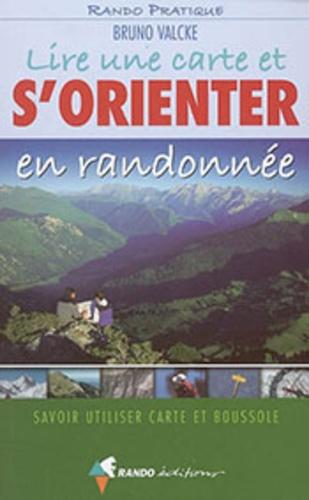 Bruno Valcke - Lire une carte et s'orienter en randonnée - Savoir utiliser carte et boussole.