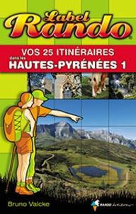Bruno Valcke - Vos 25 itinéraires dans les Hautes-Pyrénées - Tome 1, De Tarbes à Gavarnie.