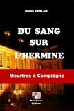 Bruno Vanlan - Du sang sur l'hermine - Meurtres à Compiègne.
