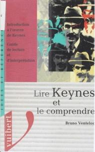 Bruno Ventelou - Lire Keynes et le comprendre - Introduction à l'oeuvre de Keynes, guide de lecture et d'interprétation.