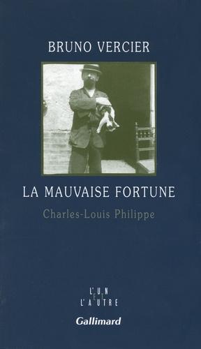 Bruno Vercier - La mauvaise fortune - Charles-Louis Philippe.