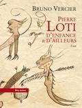 Bruno Vercier - Pierre Loti - D'enfance & d'ailleurs.