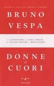 Bruno Vespa - Donne di cuori - Duemila anni di amore e potere. Da Cleopatra a Carla Bruni, da Giulio Cesare a Berlusconi.