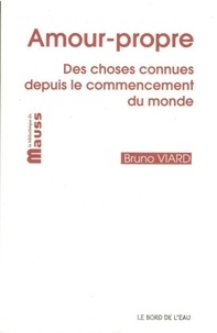 Bruno Viard - Amour-propre - Des choses connues depuis le commencement du monde.