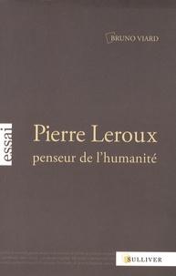 Bruno Viard - Pierre Leroux, penseur de l'humanité.