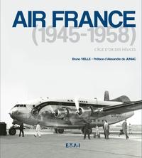 Bruno Vielle - Air France (1945-1958) - L'âge d'or des hélices.