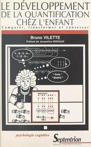 Bruno Vilette - Le développement de la quantification chez l'enfant - Comparer, transformer et conserver.