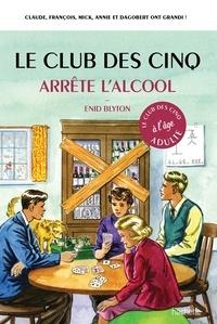 Meilleures ventes ebook download Le Club des cinq arrête l'alcool (Litterature Francaise)