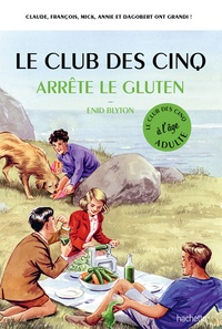 Bruno Vincent - Le club des cinq arrête le gluten.