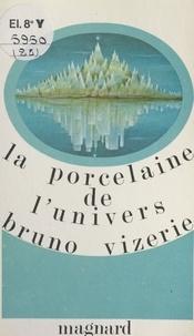 Bruno Vizerie - La porcelaine de l'univers.