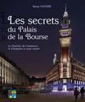 Bruno Vouters - Les secrets du Palais de la Bourse - La Chambre de Commerce et d'Industrie à coeur ouvert.