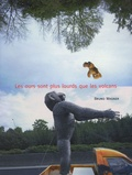 Bruno Wagner - Les ours sont plus lourds que les volcans.