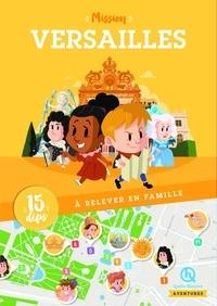 Bruno Wennagel et Mathieu Ferret - Mission Versailles - 15 défis à relever en famille.