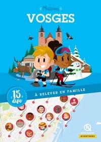 Bruno Wennagel et Mathieu Ferret - Mission Vosges - 15 défis à relever en famille.